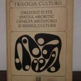 LUCIAN BLAGA.TRILOGIA CULTURII - ORIZONT SI STIL, SPATIUL MIORITIC, GENEZA - Filosofie