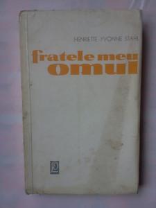 (C339) HENRIETTE YVONNE STAHL - FRATELE MEU OMUL