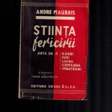 Andre Maurois, Stiinta fericirii. Arta de a gandi, iubi, lucra, imbatrani - Carte veche