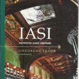 Gheorghe Iacob - IASI, MEMORIA UNEI CAPITALE - Istorie