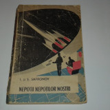 I si S.SAFRONOV - NEPOTII NEPOTILOR NOSTRI - Carte SF
