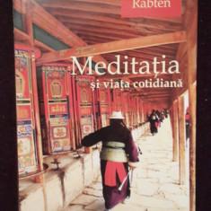 MEDITATIA SI VIATA COTIDIANA - GESHE RABTEN - Carti Hinduism