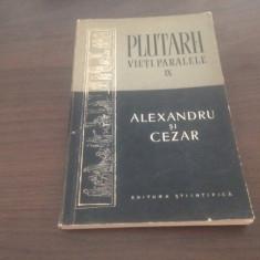 PLUTARH, VIETI PARALELE. ALEXANDRU SI CEZAR