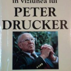 LUMEA IN VIZIUNEA LUI PETER DRUCKER de JACK BEATTY 1998