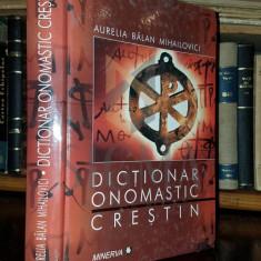 AURELIA BALAN MIHAILOVICI - DICTIONAR ONOMASTIC CRESTIN - Enciclopedie