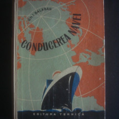 GH. I. BALABAN - CONDUCEREA NAVEI - Carti Transporturi