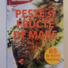 PESTE SI FRUCTE DE MARE, 85 DE RETETE SAVUROASE de IOANA IRIMIEA, 2013 - Carte Retete traditionale romanesti
