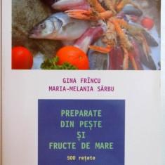 PREPARATE DIN PESTE SI FRUCTE DE MARE, 500 RETETE de GINA FRINCU, MARIA MELANIA SARBU, 2008, EDITIA A II A, 2008 - Carte Retete traditionale romanesti