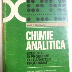 CHIMIE ANALITICA, EXERCITII SI PROBLEME CU CARACTER PROGRAMAT de VASILE MAGEARU, 1980 - Carte Chimie