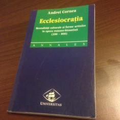 ANDREI CORNEA, ECCLESIOCRATIA. MENTALITATI IN EPOCA ROMANO- BIZANTINA( 300-800) - Istorie