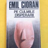 PE CULMILE DISPERARII EMIL CIORAN - Filosofie