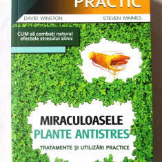 """MIRACULOASELE PLANTE ANTISTRES. Tratamente si utilizari practice"", 2009. Noua"