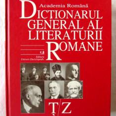 """DICTIONARUL GENERAL AL LITERATURII ROMANE - ȚZ"", Vol. 7, 2009. Academia Romana"