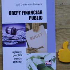 Drept financiar public aplicatii practice pentru seminar A C M Zdanovschi - Carte Drept financiar