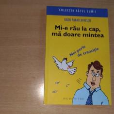 MI-E RAU LA CAP, MA DOARE MINTEA - RADU PARASCHIVESCU - Carte Proverbe si maxime