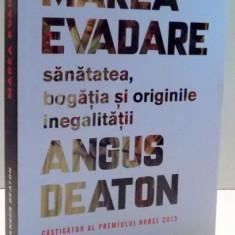 MAREA EVADARE, SANATATEA, BOGATIA SI ORIGINILE INEGALITATII de ANGUS DEATON, 2017 - Carte Marketing