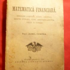 Aurel Ciortea - Matematica Financiara - Ed. 1906 Libr.Ciurcu Brasov - Carte Matematica