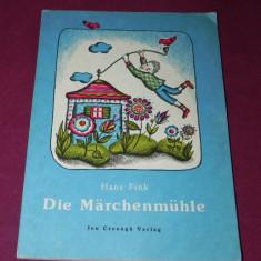 HANS FINK - DIE MARCHENMUHLE. Carte pentru copii. In liba germana. Cu ilustratii - Carte de povesti