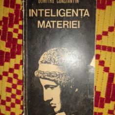 Inteligenta materiei an 1981/345pag- Dumitru Constantin - Carte Filosofie