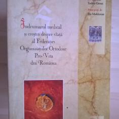 Christa Todea-Gross, I. Moldovan - Indrumarul medical si crestin despre viata al Federatiei Organizatiilor Ortodoxe Pro-Vita din Romania