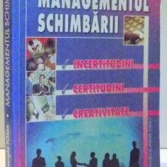 MANAGEMENTUL SCHIMBARII, INCERTITUDINI, CERTITUDINI SI CREATIVITATE de GHEORGHE TOMA, 2006 - Carte Marketing