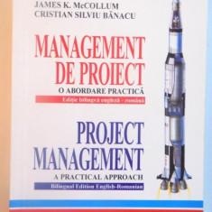 MANAGEMENT DE PROIECT, O ABORDARE PRACTICA, EDITIE BILINGVA ENGLEZA-ROMANA de JAMES K. McCOLLUM, CRISTIAN SILVIU BANACU, 2005 - Carte Marketing