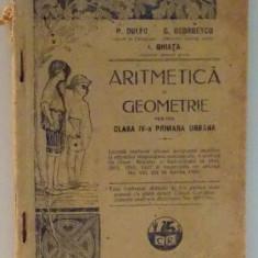 ARITMETICA SI GEOMETRIE PENTRU CLASA IV-A PRIMARA URBANA de P. DULFU, C. GEORGESCU, I. GHIATA, 1926