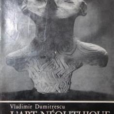 L ART NEOLITHIQUE EN ROUMANIE - VLADIMIR DUMITRESCU - Carte Arhitectura