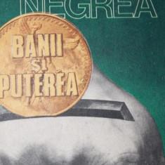 BANII SI PUTEREA - RADU NEGREA - Carte Drept comercial, Humanitas