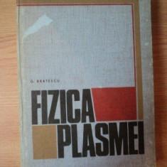 FIZICA PLASMEI de Prof. Dr. G. BRATESCU, Bucuresti 1970 - Carte Matematica
