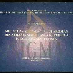 PETRU NEIESCU - MIC ATLAS AL DIALECTULUI AROMAN DIN ALBANIA SI DIN FOSTA REPUBLICA IUGOSLAVA MACEDONIA - Studiu literar