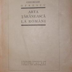 ARTA ROMANEASCA LA ROMANI - GHEORGHE OPRESCU - Carte Arhitectura