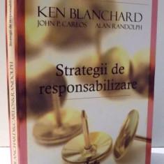 STRATEGII DE RESPONSABILIZARE de KEN BLANCHARD...ALAN RANDOLPH, EDITIA A II-A REVIZUITA, 2007 - Carte Marketing