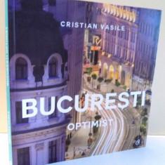 BUCURESTI, OPTIMIST de CRISTIAN VASILE, 2017