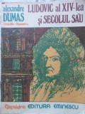 Ludovic Al Xiv-lea Si Secolul Sau - Al. Dumas ,407191