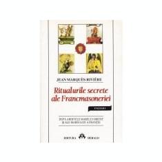 Ritualurile Secrete ale Francmasoneriei - Jean Marques-Riviere - Carte masonerie