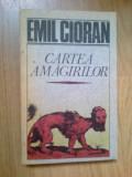 w3 CARTEA AMAGIRILOR - EMIL CIORAN