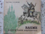 Basme Pentru Toata Saptamana - Victor Tulbure ,407223