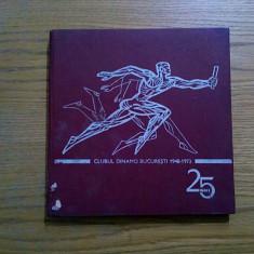CLUBUL DINAMO BUCURESTI 1948-1973 * 25 ANI - Album cu fotografii alb negru, Alta editura