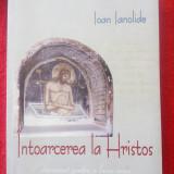 INTOARCEREA la HRISTOS de Ioan IANOLIDE