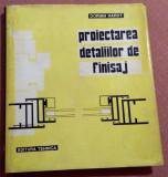 Proiectarea Detaliilor De  Finisaj - Dorian Hardt, Alta editura, 1974
