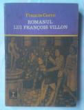 (C354) FRANCIS CARCO - ROMANUL LUI FRANCOIS VILLON