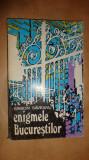 Enigmele Bucurestilor 209pag.+ilustratii/an 1973- Simion Saveanu
