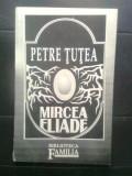 "Petre Tutea - Mircea Eliade - eseu (Biblioteca ""Familia"", 1992)"