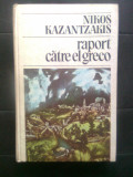 Nikos Kazantzakis - Raport catre El Greco (Editura Univers, 1986)