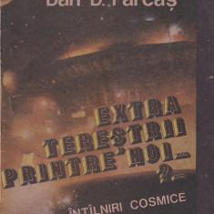 DAN D. FARCAS - EXTRATERESTRII PRINTRE NOI. INTALNIRI COSMICE