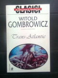 Witold Gombrowicz - Trans-Atlantic (Editura Univers, 1999)