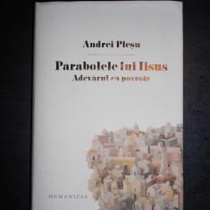 ANDREI PLESU - PARABOLELE LUI IISUS, ADEVARUL CA POVESTE {editia cartonata} - Filosofie