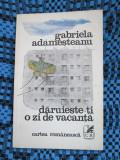 Gabriela ADAMESTEANU - DARUIESTE-TI O ZI DE VACANTA (prima editie - 1979)