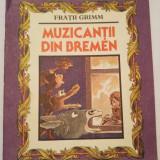 (T) Muzicantii din Bremen - Fratii Grimm, 1987, Editura Ion Creanga - Carte de povesti